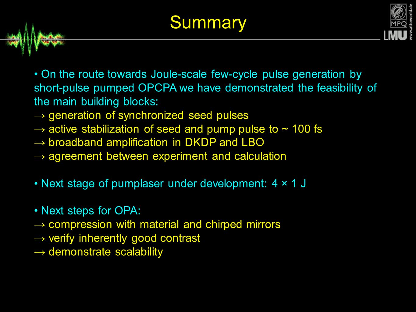 Summary On the route towards Joule-scale few-cycle pulse generation by short-pulse pumped OPCPA we have demonstrated the feasibility of the main build