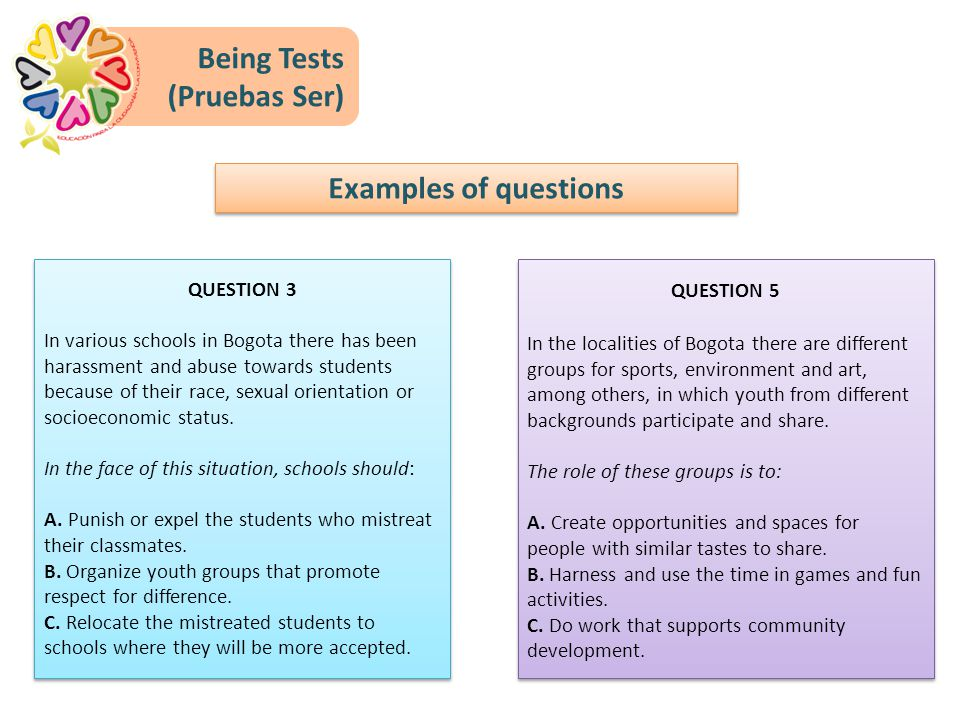 Being Tests (Pruebas Ser) Examples of questions QUESTION 3 In various schools in Bogota there has been harassment and abuse towards students because o