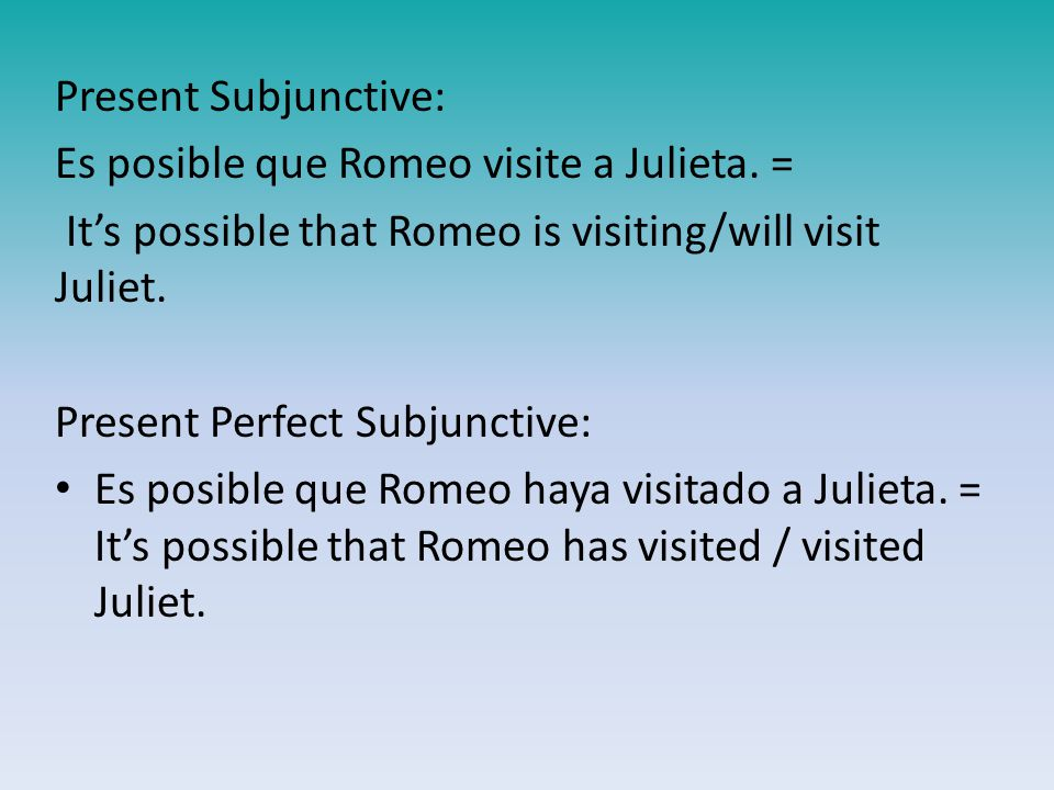 Present Subjunctive: Es posible que Romeo visite a Julieta.