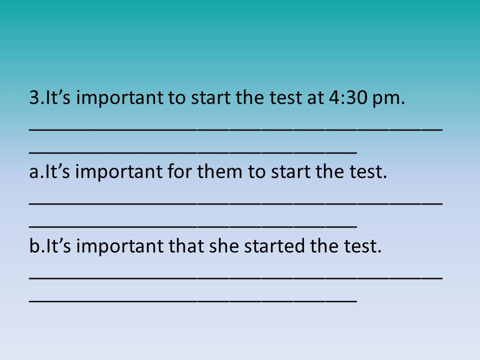 3.It's important to start the test at 4:30 pm.