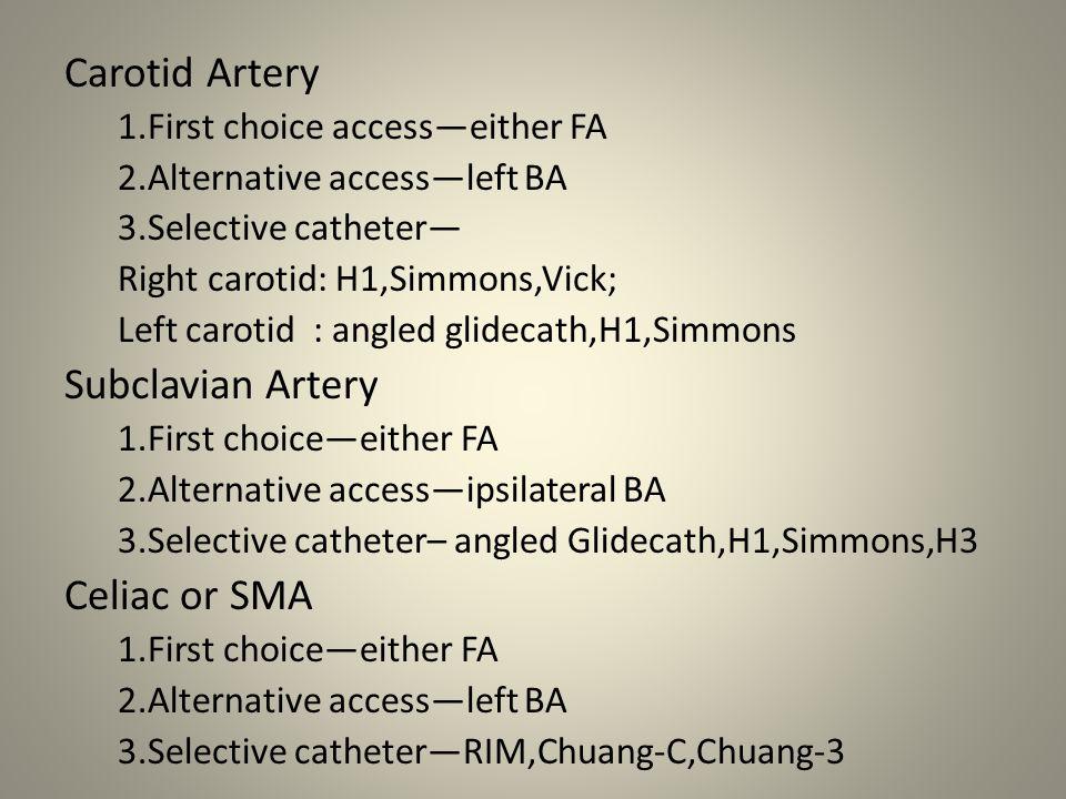 Carotid Artery 1.First choice access—either FA 2.Alternative access—left BA 3.Selective catheter— Right carotid: H1,Simmons,Vick; Left carotid : angle