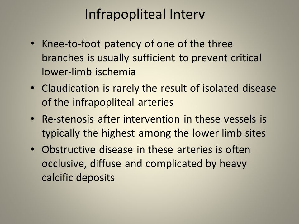 Infrapopliteal Interv Knee-to-foot patency of one of the three branches is usually sufficient to prevent critical lower-limb ischemia Claudication is