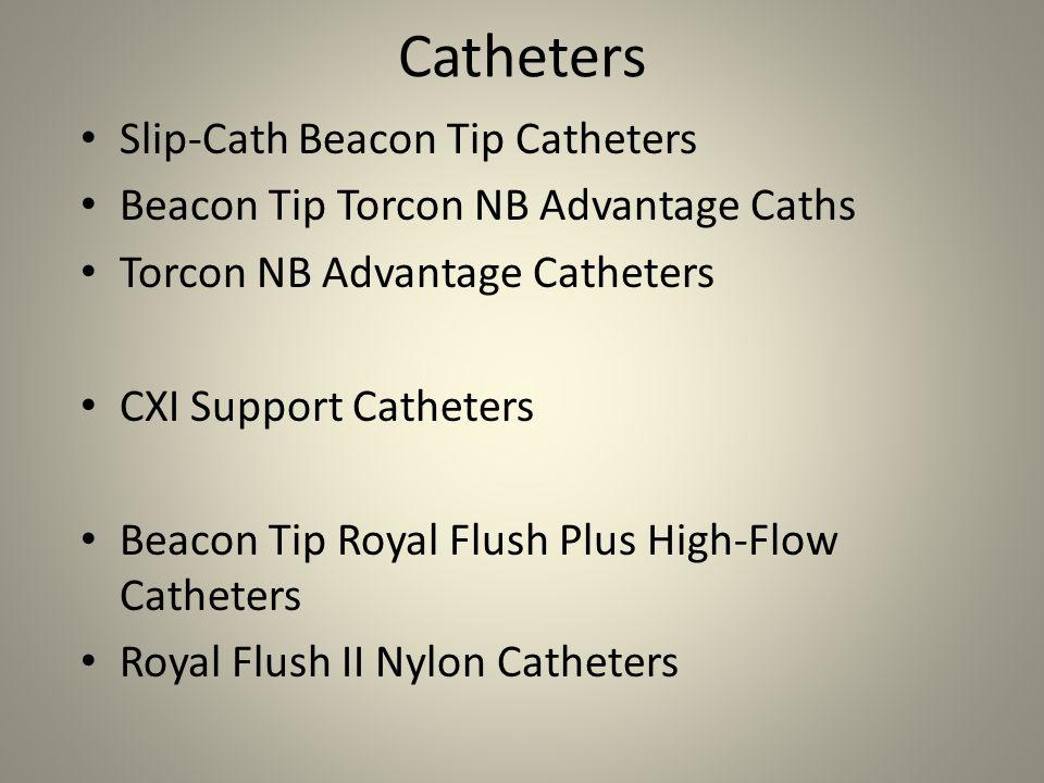 Catheters Slip-Cath Beacon Tip Catheters Beacon Tip Torcon NB Advantage Caths Torcon NB Advantage Catheters CXI Support Catheters Beacon Tip Royal Flu