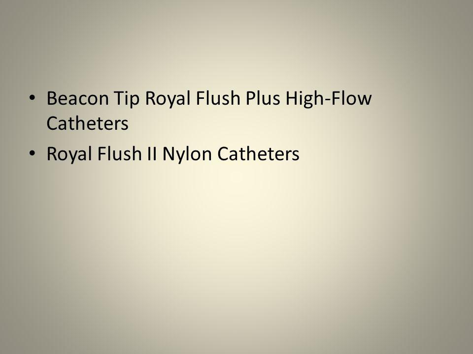 Beacon Tip Royal Flush Plus High-Flow Catheters Royal Flush II Nylon Catheters
