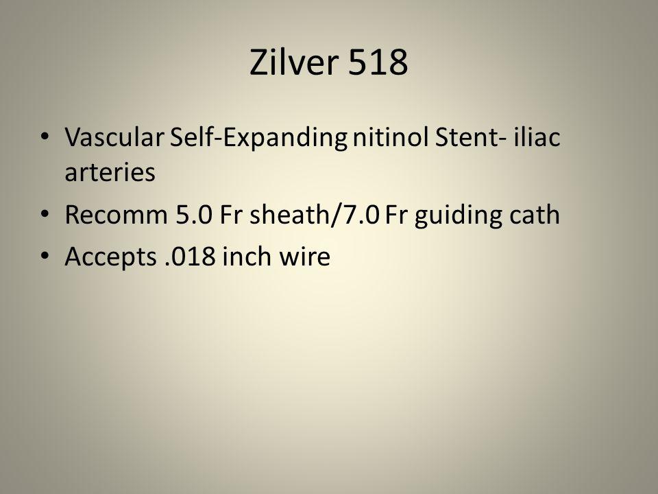 Zilver 518 Vascular Self-Expanding nitinol Stent- iliac arteries Recomm 5.0 Fr sheath/7.0 Fr guiding cath Accepts.018 inch wire