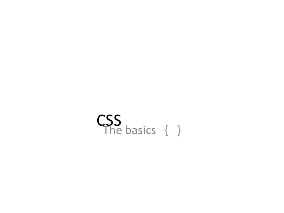 CSS The basics { }
