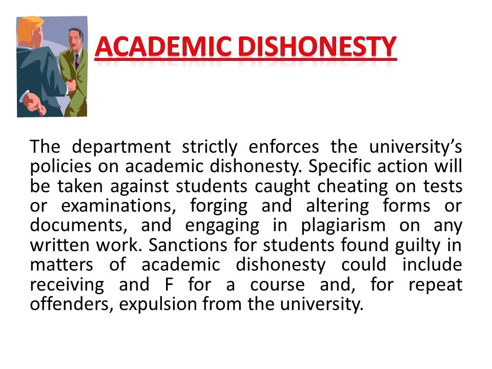 The department strictly enforces the university's policies on academic dishonesty.