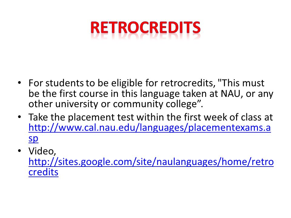 For students to be eligible for retrocredits, This must be the first course in this language taken at NAU, or any other university or community college .