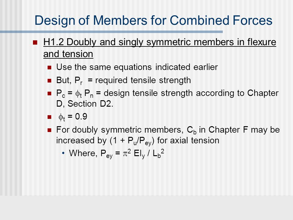 Design of Members for Combined Forces H1.3 Doubly symmetric members in single axis flexure and compression For doubly symmetric members in flexure and compression with moments primarily in one plane, it is permissible to consider two independent limit states separately, namely, (i) in-plane stability, and (ii) out-of- plane stability.