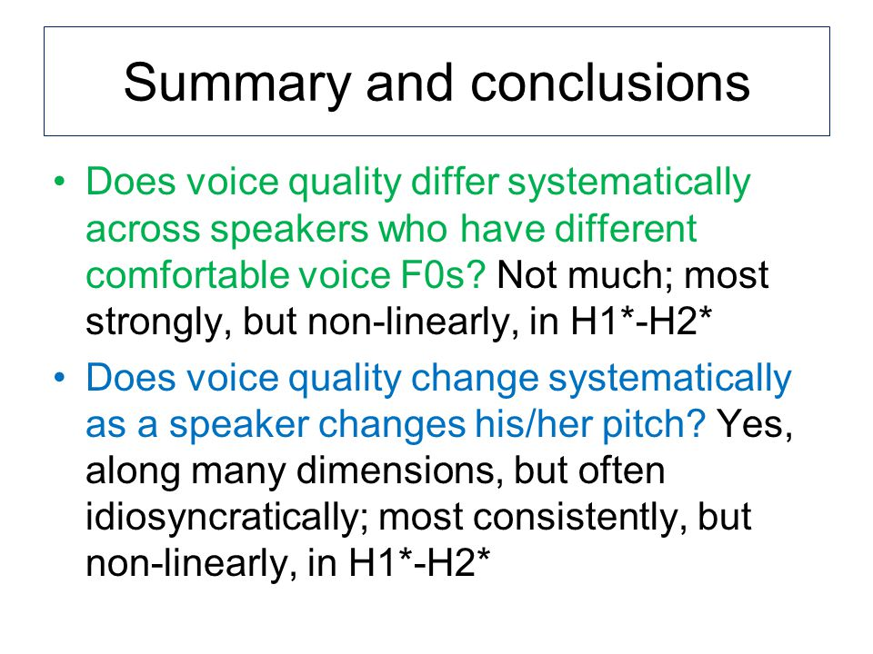 Summary and conclusions Does voice quality differ systematically across speakers who have different comfortable voice F0s.