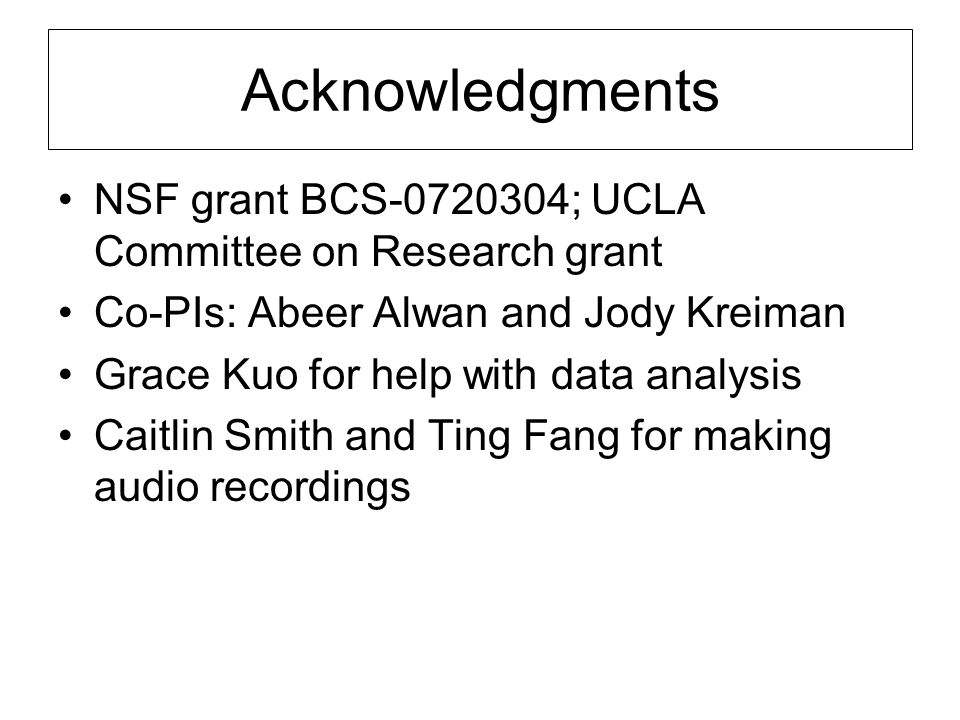 Acknowledgments NSF grant BCS-0720304; UCLA Committee on Research grant Co-PIs: Abeer Alwan and Jody Kreiman Grace Kuo for help with data analysis Caitlin Smith and Ting Fang for making audio recordings