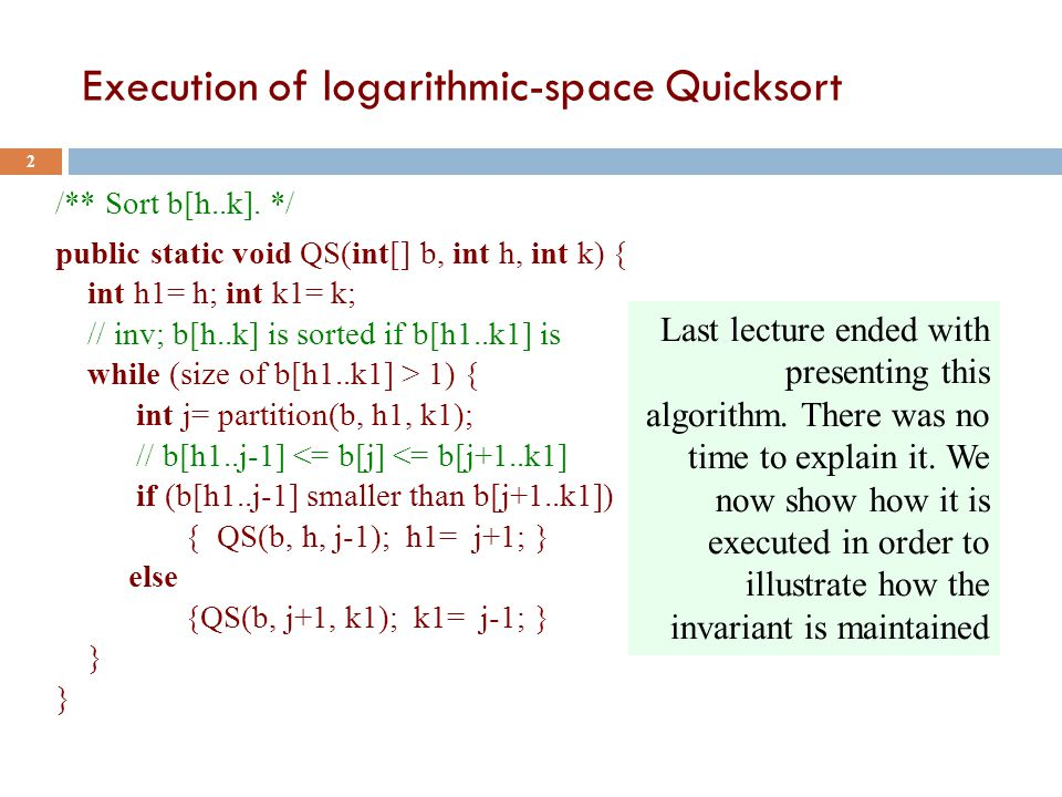 Execution of logarithmic-space Quicksort 2 /** Sort b[h..k].