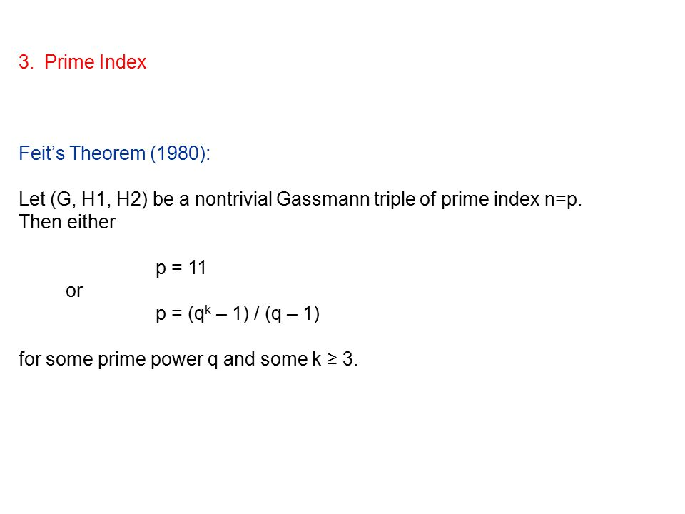 3.Prime Index Feit's Theorem (1980): Let (G, H1, H2) be a nontrivial Gassmann triple of prime index n=p.