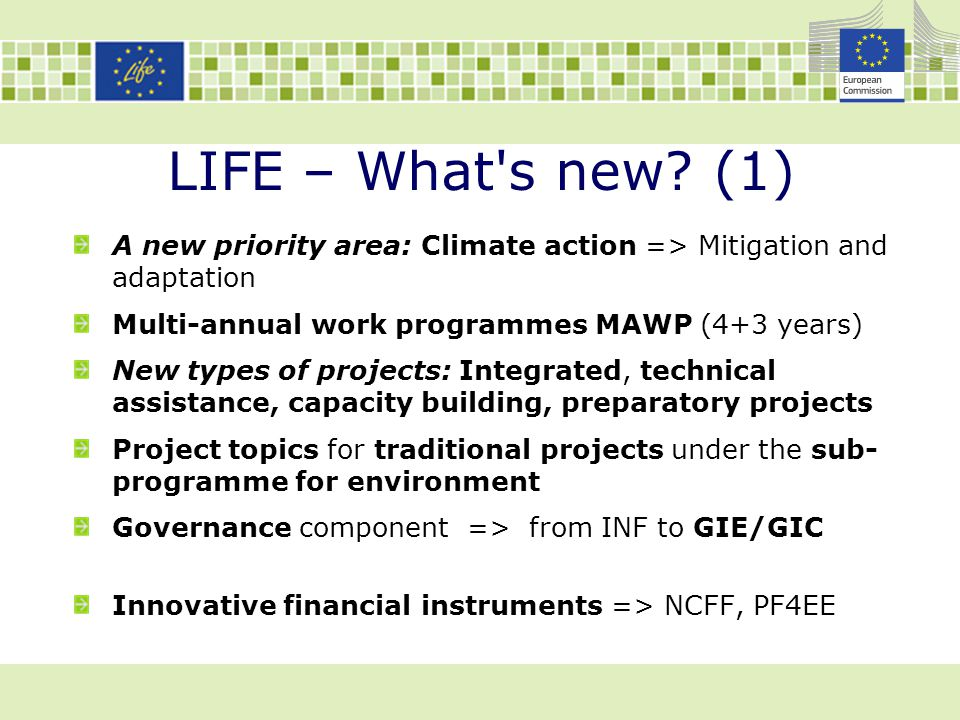 LIFE – What's new? (1) A new priority area: Climate action => Mitigation and adaptation Multi-annual work programmes MAWP (4+3 years) New types of pro