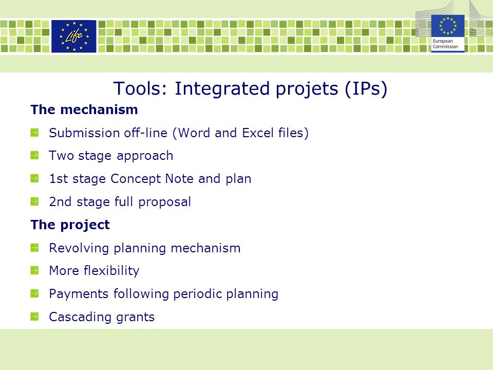 Tools: Integrated projets (IPs) The mechanism Submission off-line (Word and Excel files) Two stage approach 1st stage Concept Note and plan 2nd stage
