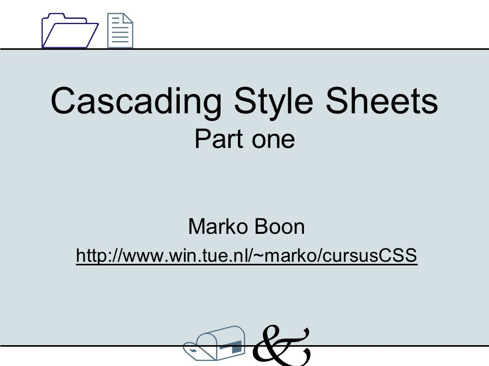 /k/k 1212 Cascading Style Sheets Part one Marko Boon http://www.win.tue.nl/~marko/cursusCSS