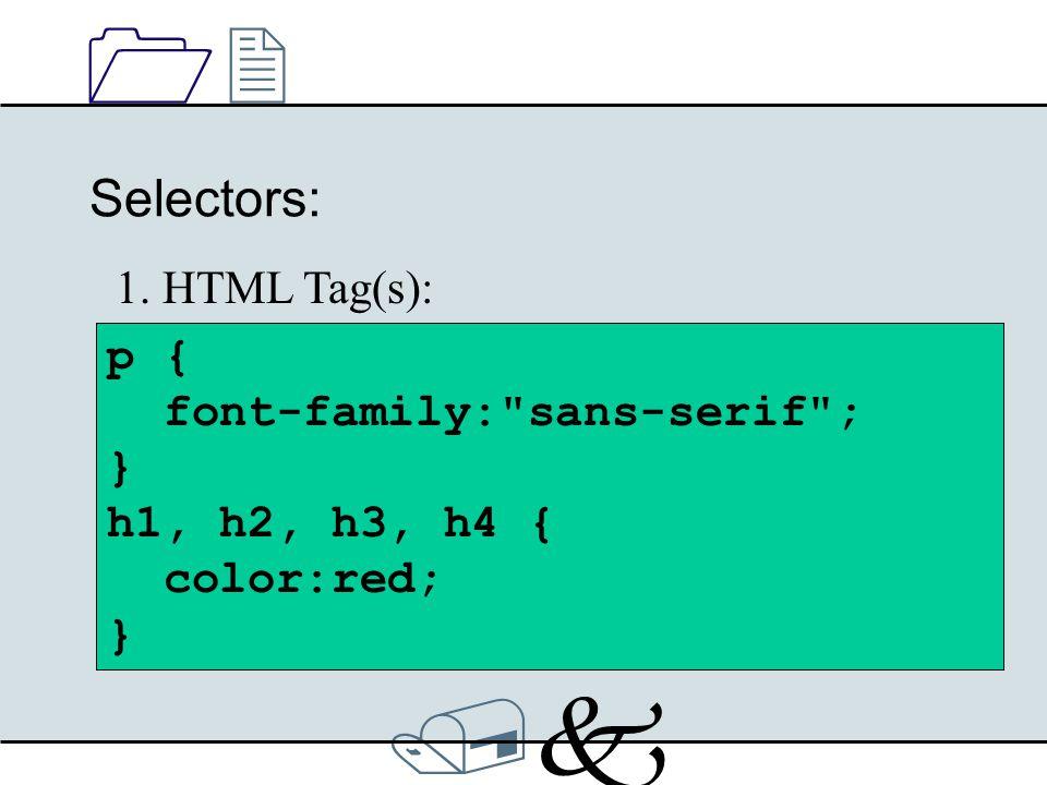 /k/k 1212 p { font-family: sans serif ; } Selectors: p { font-family: sans-serif ; } h1, h2, h3, h4 { color:red; } 1.
