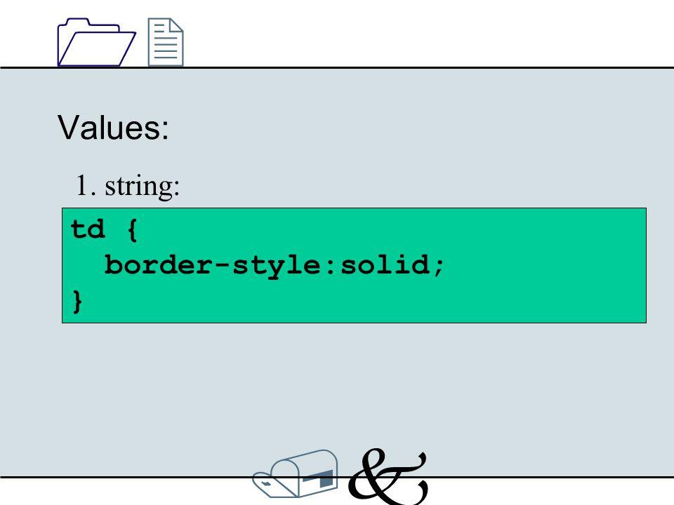 /k/k 1212 Values: td { border-style:solid; } 1. string: