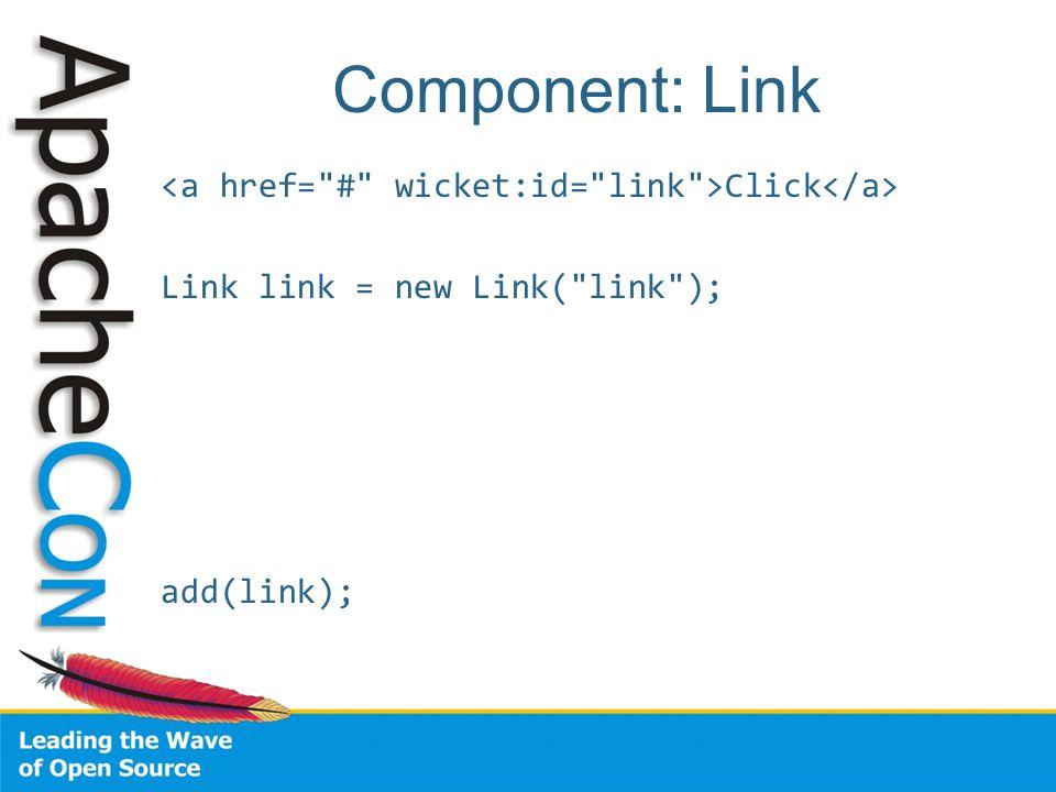 Component: Link Click Link link = new Link( link ); add(link);