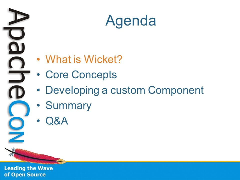 Wicket in a Nutshell Open Source Component oriented Web application framework Java + HTML