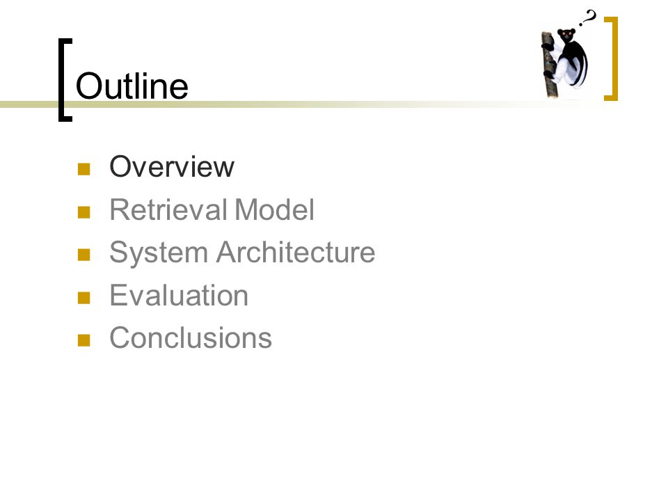 Outline Overview Retrieval Model System Architecture Evaluation Conclusions