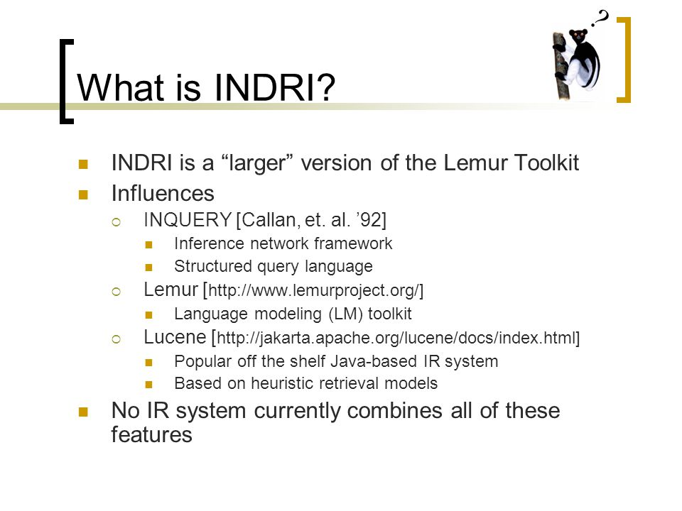 What is INDRI. INDRI is a larger version of the Lemur Toolkit Influences  INQUERY [Callan, et.