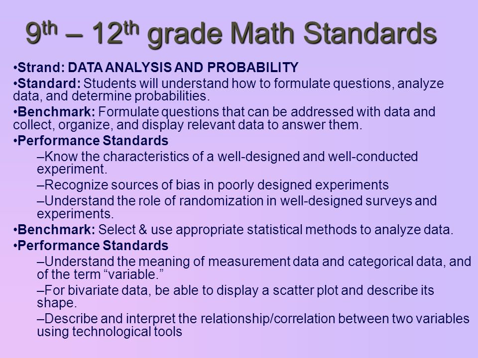 9 th – 12 th grade Math Standards Strand: DATA ANALYSIS AND PROBABILITY Standard: Students will understand how to formulate questions, analyze data, and determine probabilities.