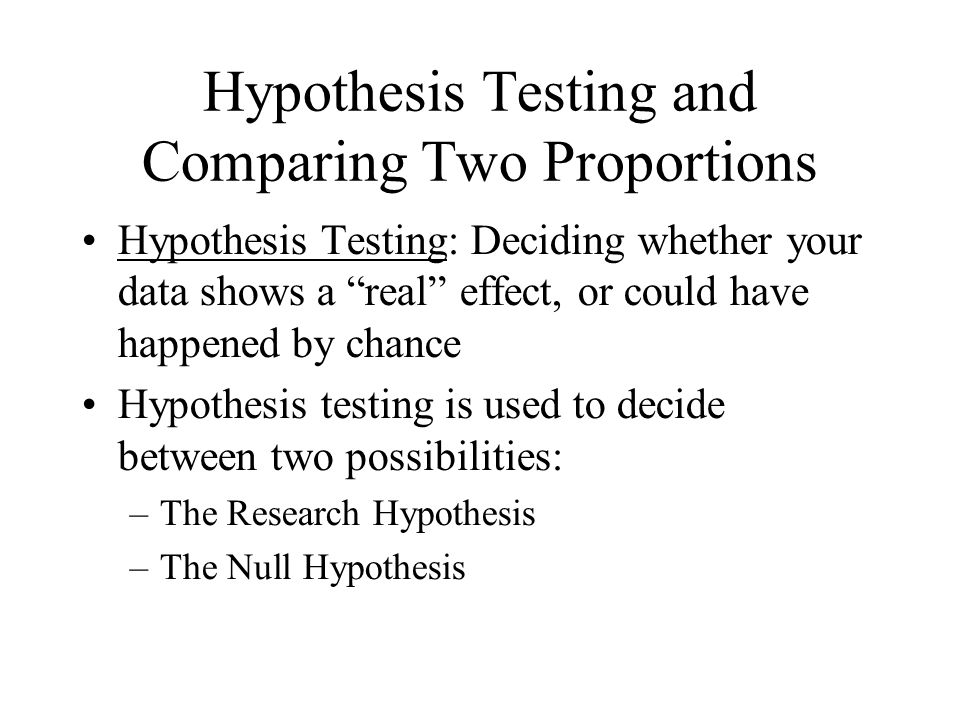 H 1 and H 0 H 1 : The Research Hypothesis –The effect observed in the data (the sample) reflects a real effect (in the population) H 0 : The Null Hypothesis –There is no real effect (in the population) –The effect observed in the data (the sample) is just due to chance (sampling error)