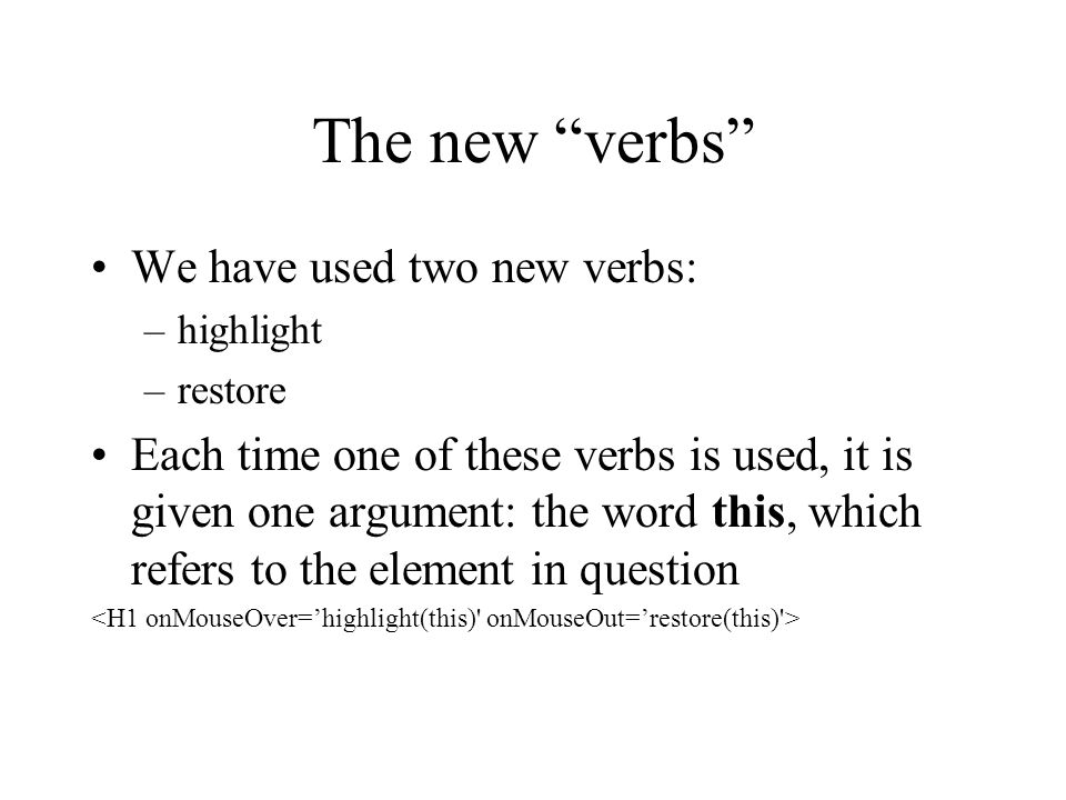 The new verbs We have used two new verbs: –highlight –restore Each time one of these verbs is used, it is given one argument: the word this, which refers to the element in question