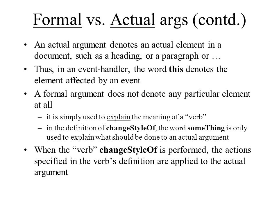 Formal vs. Actual args (contd.) An actual argument denotes an actual element in a document, such as a heading, or a paragraph or … Thus, in an event-h