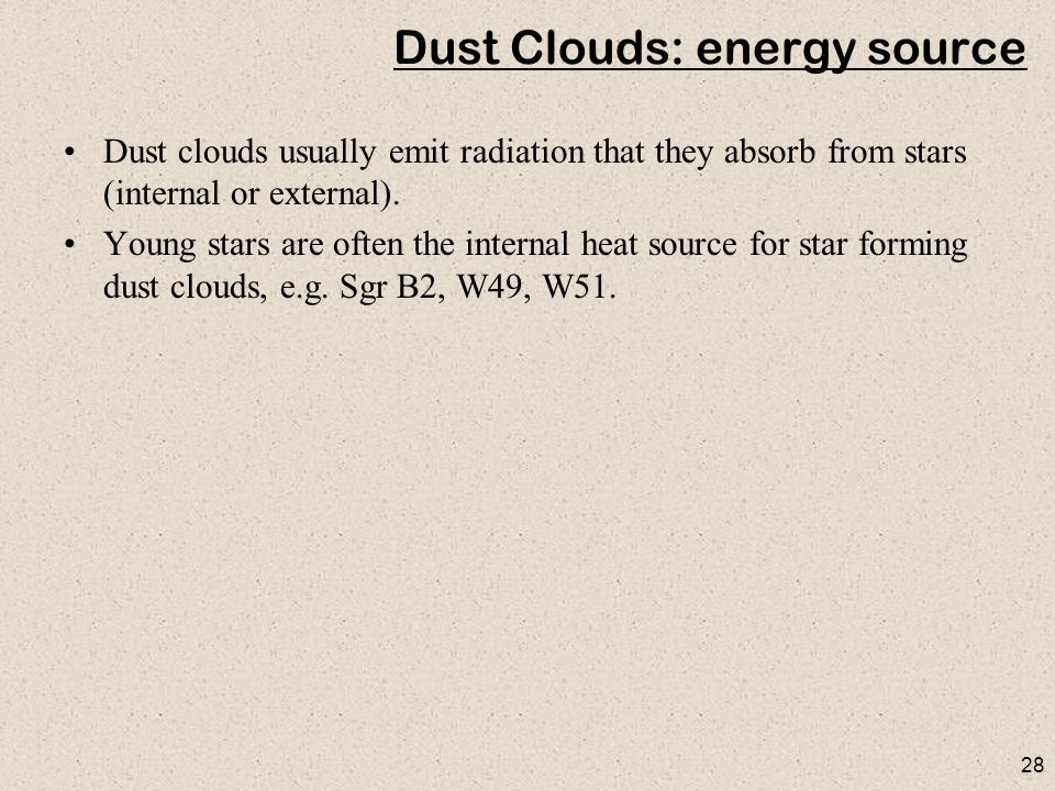 28 Dust Clouds: energy source Dust clouds usually emit radiation that they absorb from stars (internal or external).