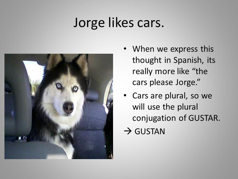 Jorge ____ gustan los carros.Now we need a pronoun.