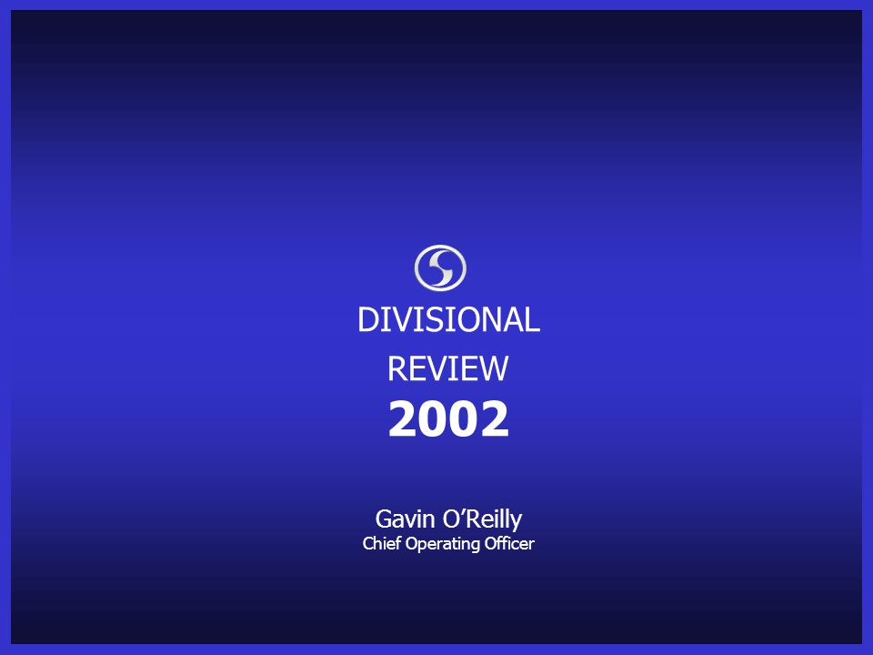 DIVISIONAL REVIEW 2002 Gavin O'Reilly Chief Operating Officer