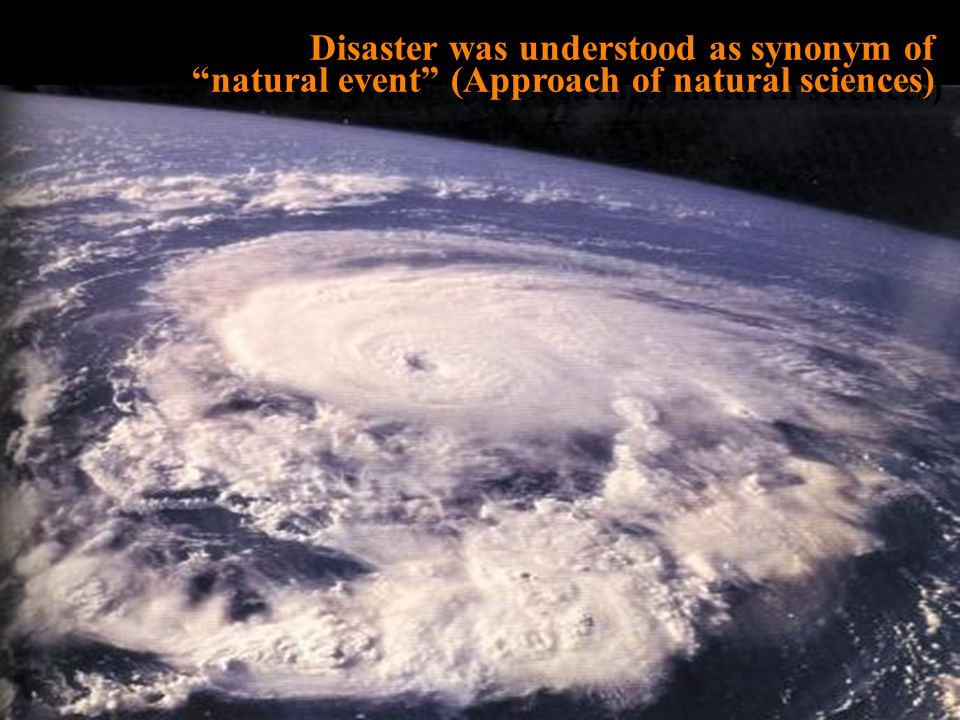 Disaster was understood as synonym of natural event (Approach of natural sciences)