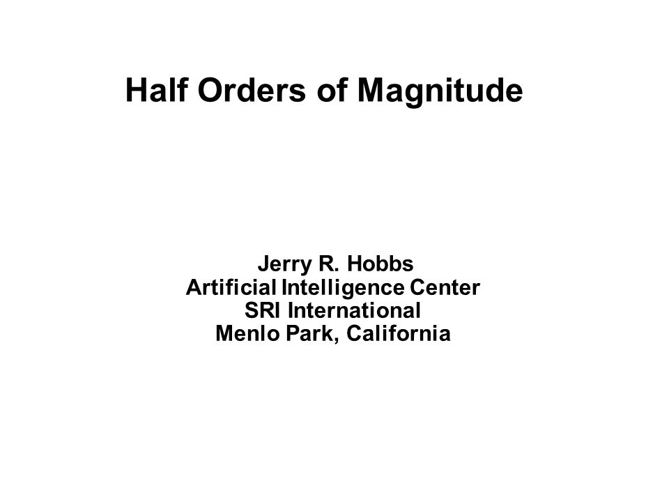Half Orders of Magnitude Jerry R.