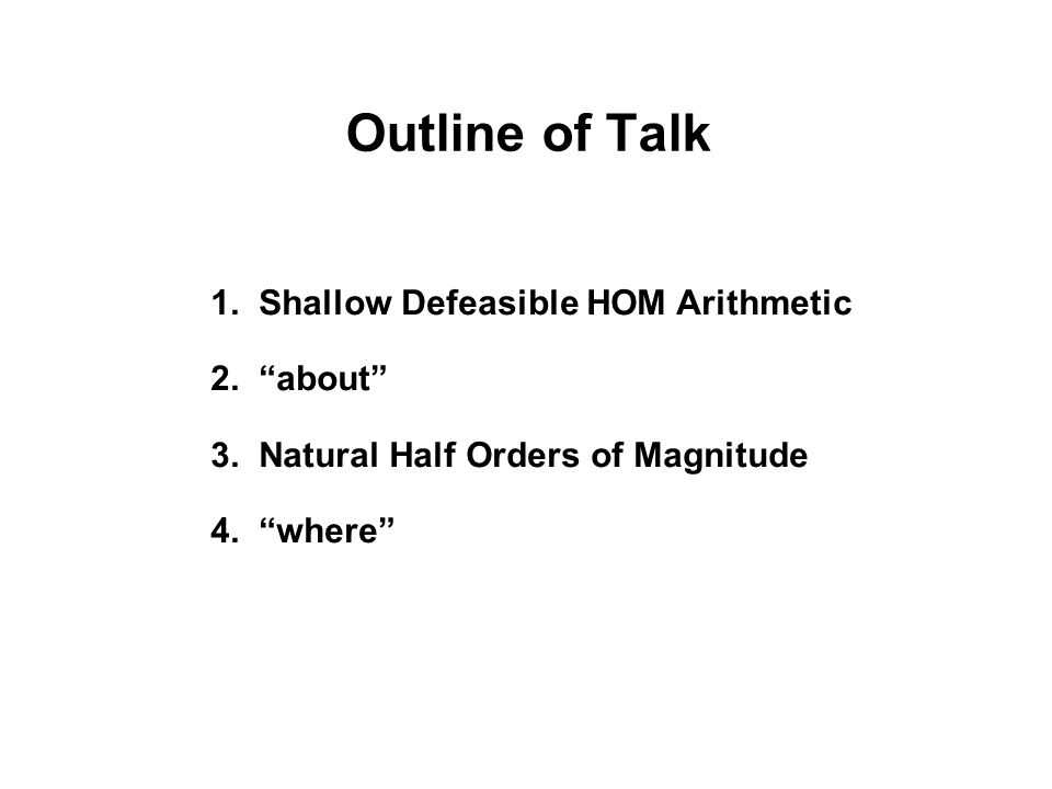 Outline of Talk 1. Shallow Defeasible HOM Arithmetic 2.