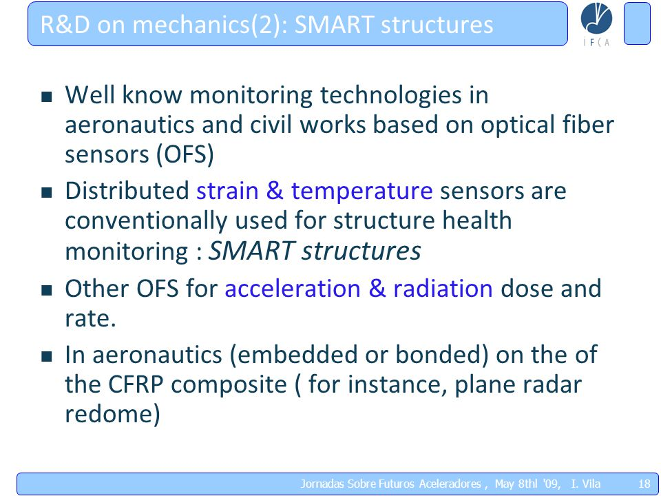 18 Jornadas Sobre Futuros Aceleradores, May 8thl '09, I. Vila R&D on mechanics(2): SMART structures Well know monitoring technologies in aeronautics a