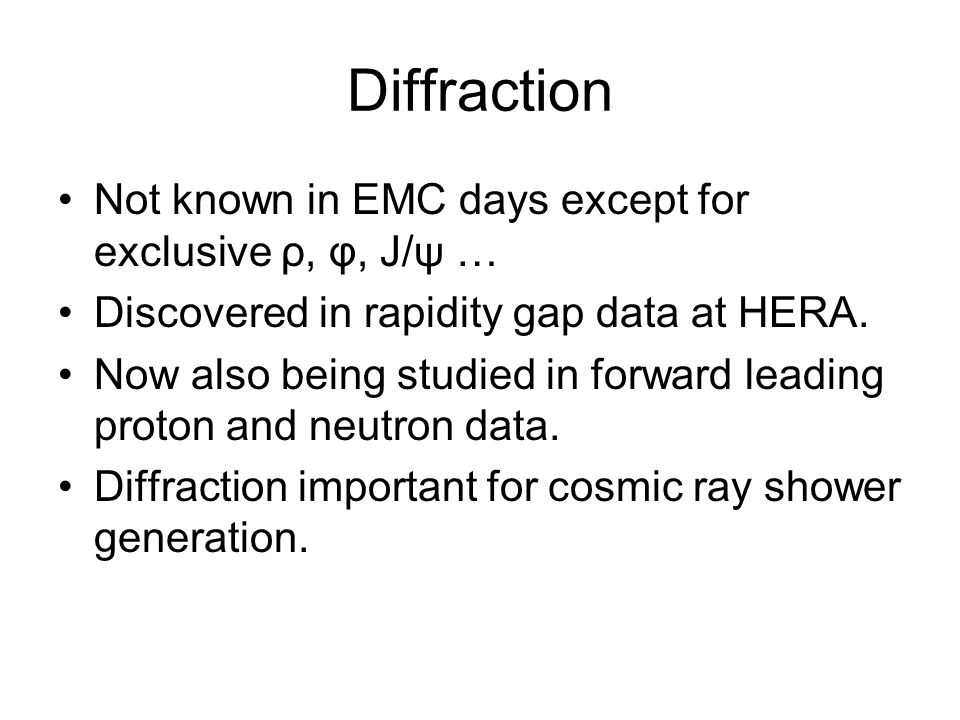 Diffraction Not known in EMC days except for exclusive ρ, φ, J/ψ … Discovered in rapidity gap data at HERA.