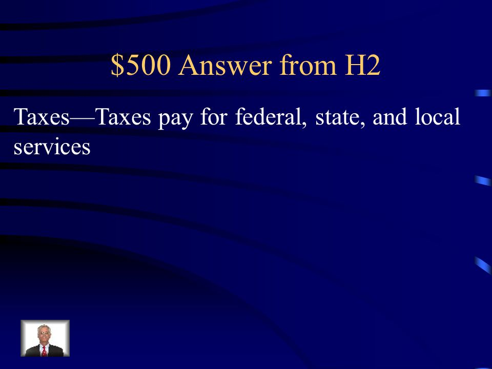 $500 Question from H2 In order for the federal government to give citizens services they must collect ___________________