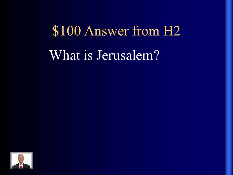 $100 Answer from H2 What is Jerusalem?