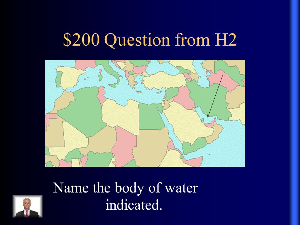 $200 Question from H2. Name the body of water indicated.