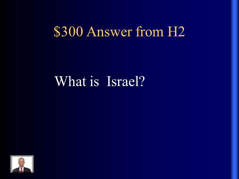 $300 Answer from H2 What is Israel?