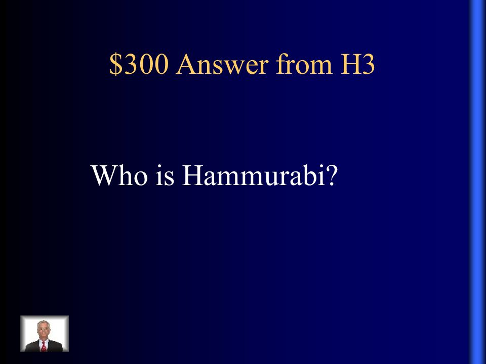 $300 Answer from H3 Who is Hammurabi?