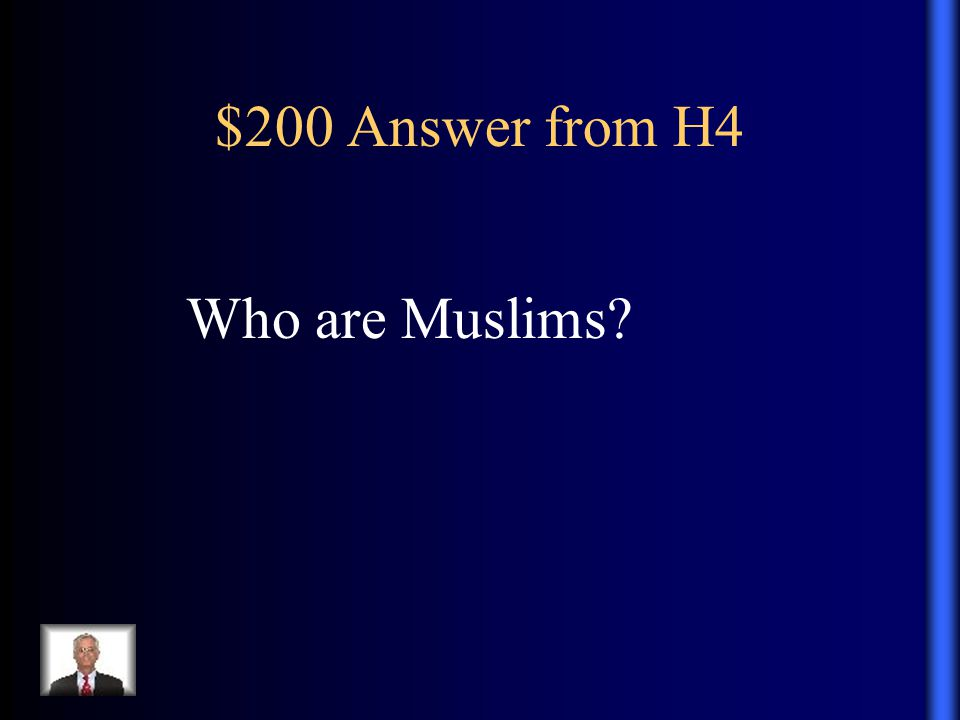 $200 Answer from H4 Who are Muslims?