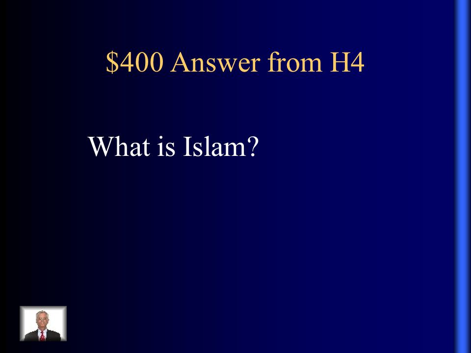 $400 Answer from H4 What is Islam?
