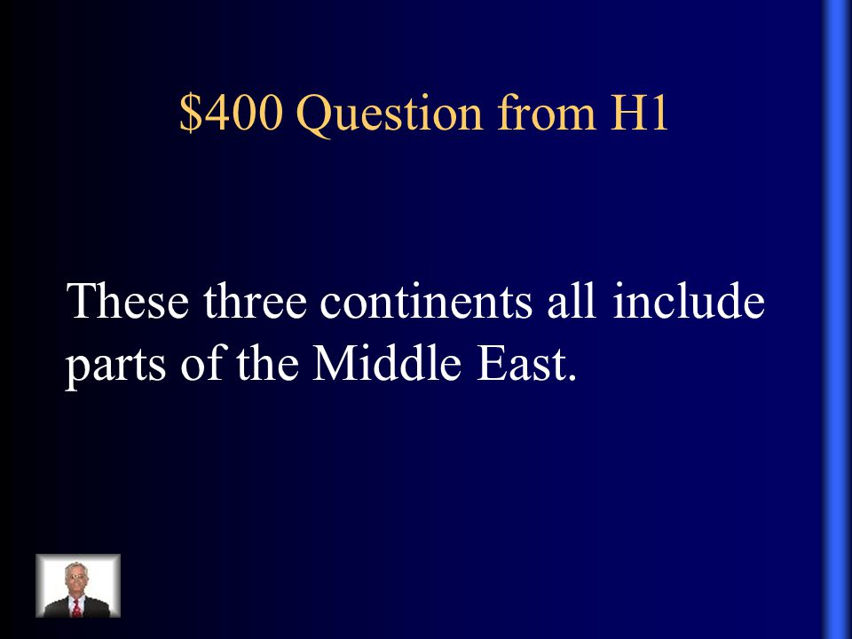 $400 Question from H1 These three continents all include parts of the Middle East.