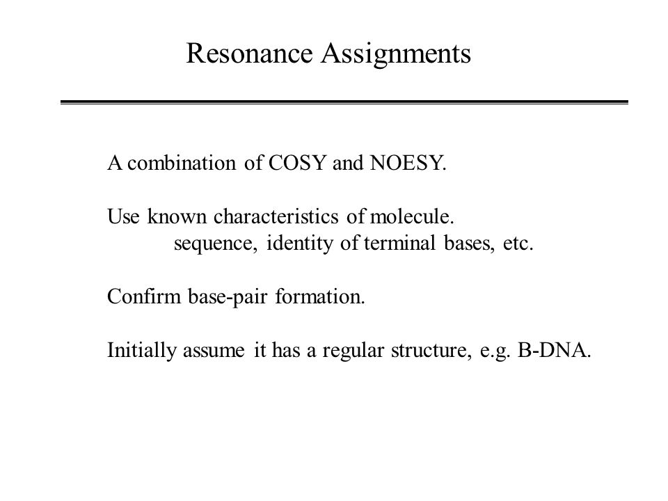 Resonance Assignments A combination of COSY and NOESY.