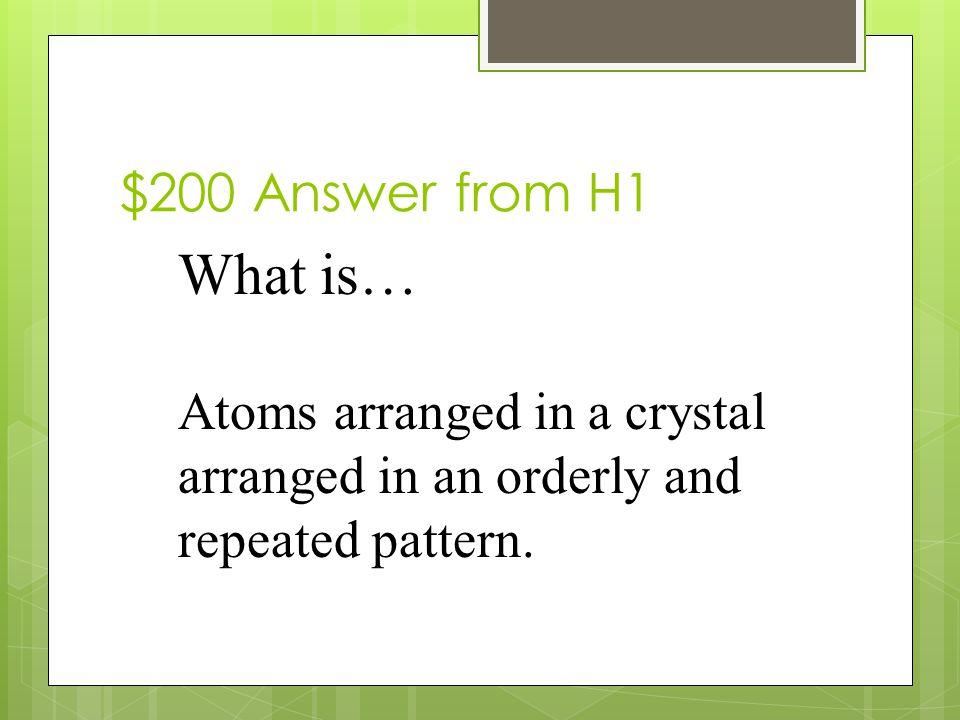 $200 Question from H1 What is a crystal structure?