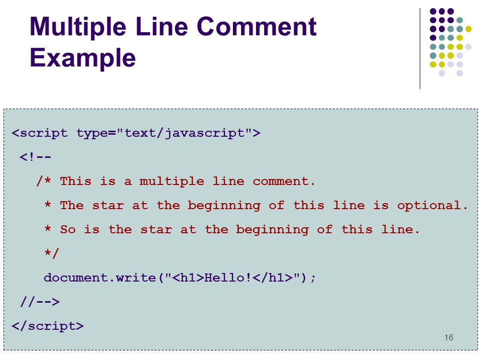 16 Multiple Line Comment Example <!-- /* This is a multiple line comment. * The star at the beginning of this line is optional. * So is the star at th