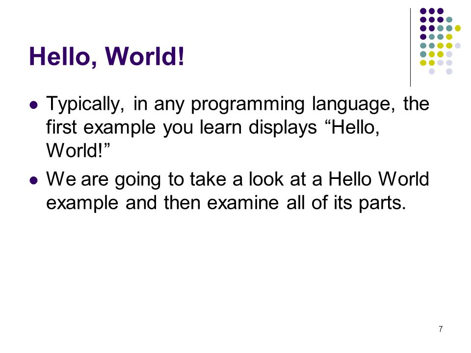 """7 Hello, World! Typically, in any programming language, the first example you learn displays """"Hello, World!"""" We are going to take a look at a Hello Wo"""